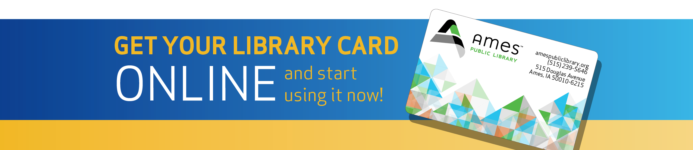 Get your library card online and start using it now!