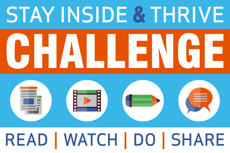 Stay Inside & Thrive Challenge: Read, Watch, Do, Share
