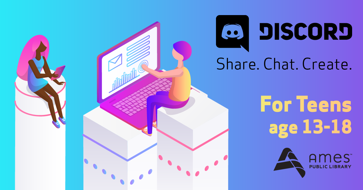 Discord. Share. Chat. Create. For Teens age 13-18