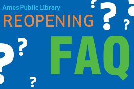 https://www.amespubliclibrary.org/sites/default/files/2020-06/ReopeningFAQ-button_0.png