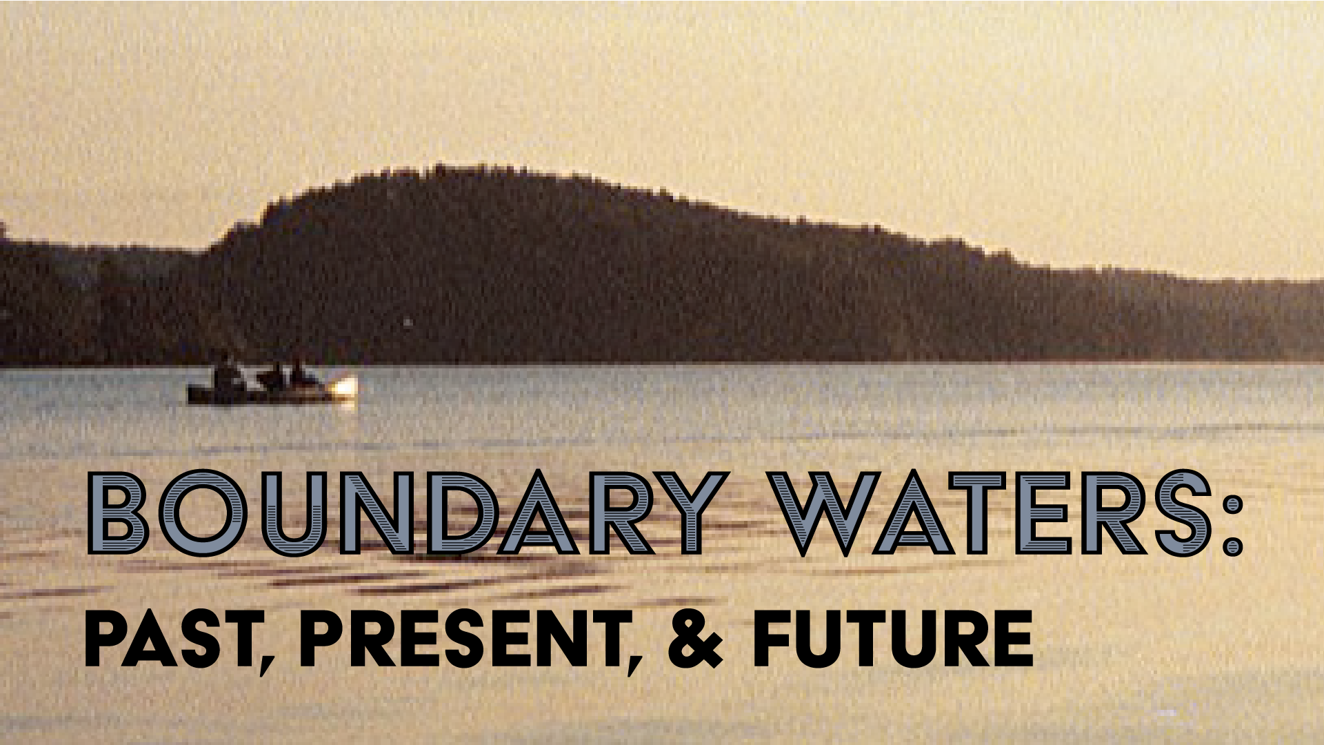 Boundary Waters: Past, Present, & Future