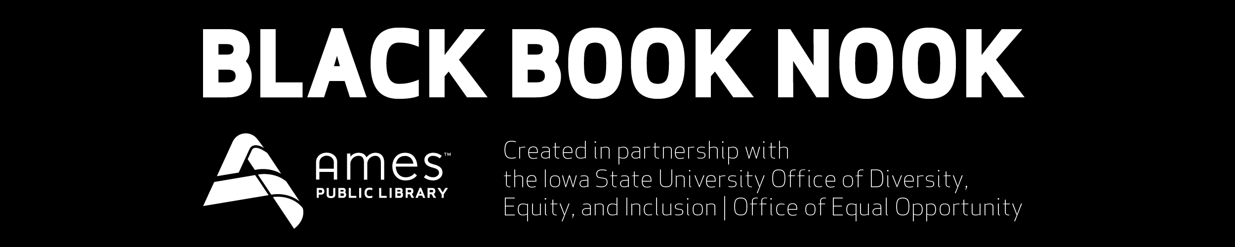 Black Book Nook. Ames Public Library. Created in partnership with the Iowa State University Office of Diversity, Equity, and Inclusion | Office of Equal Opportunity
