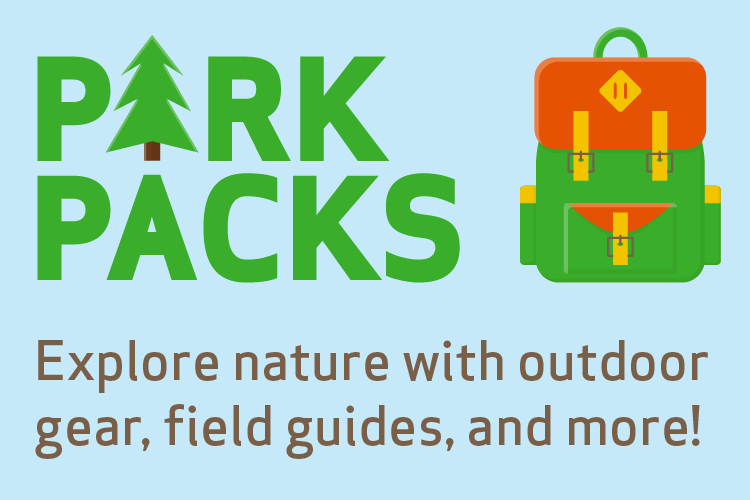 Park Packs. Explore nature with outdoor gear, field guides, and more!