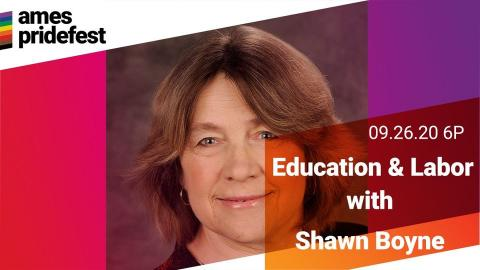 Ames Pridefest - 09.26.20 6P - Education & Labor with Shawn Boyne
