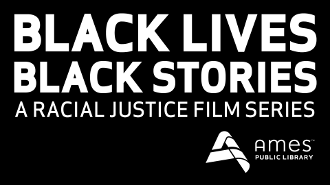 Black Lives, Black Stories: A Racial Justice Film Series