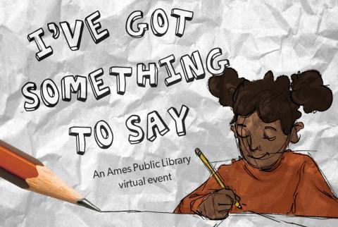 I've Got Something to Say: An Ames Public Library virtual event