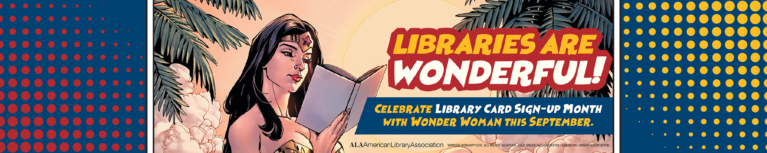 Libraries are Wonderful! Celebrate Library Card Sign-Up Month with Wonder Woman This September. Image of Wonder Woman reading a book on comic book background.