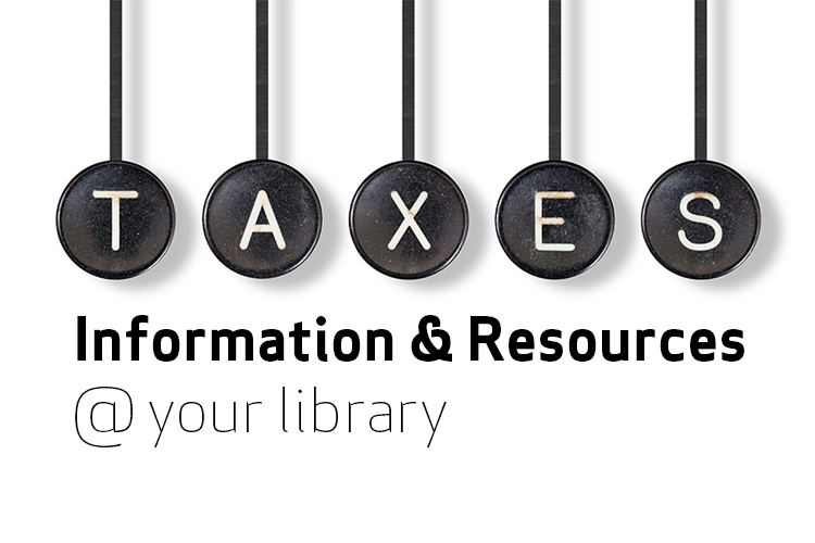 Taxes: Information & Resources @ Your Library