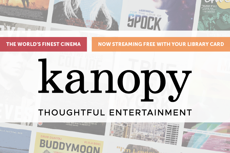 "Movie covers with text ""The worlds finest cinema, now streaming free with your library card"" and the Kanopy logo"